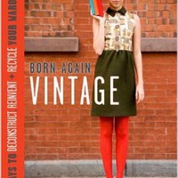Born-Again Vintage: 25 Ways to Deconstruct, Reinvent, and Recycle Your Wardrobe Hardcover – December 9, 2008by Bridgett Artise  (Author) , Jen Karetnick (Author)
