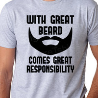With Great Beard Comes Great Responsibility T Shirt Funny Slogan Tshirt Beard Shirt Gift for dad Christmas gift daddy husband Anniversary