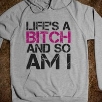 LIFE'S A BITCH AND SO AM I HOODIE