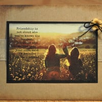 "Friendship card with quote ""Friendship is not about who you've known the longest. It's about who walked into your life...."