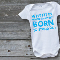 Why fit in when you were born to stand out - Onesuit - Baby Suit - Pink Or Blue