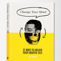 Change Your Mind: 57 Ways To Unlock Your Creative Self By Rod Judkins - Urban Outfitters