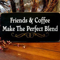 Friends and Coffee Make the Perfect Blend Wood Sign | CountryWorkshop - Folk Art & Primitives on ArtFire