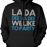 La Da Dee Da Dee, We Like To Party Hooded Pullover Sweatshirt