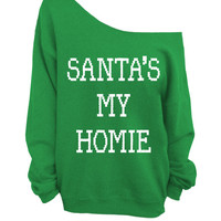 Merry Christmas - Ugly Christmas Sweater - Green Slouchy Oversized CREW - Santa's My Homie