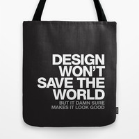 DESIGN WON'T SAVE THE WORLD Tote Bag by WORDS BRAND™