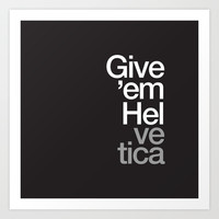 Give 'em Helvetica Art Print by WORDS BRAND™