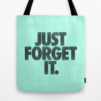 Just Forget It. Tote Bag by Nick Nelson