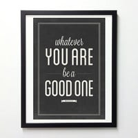 Abraham Lincoln quote poster - Whatever you are be a good one - Black and white vintage art print A3