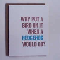 Hedgehog letterpress greeting card: Why put a bird on it when a hedgehog would do