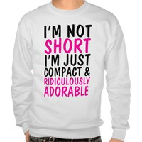 I'm Not Short Just Compact & Ridiculously Adorable