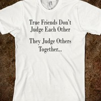 True Friends Don't Judge Each Other