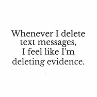 Whenever I delete text messages, I feel like I'm deleting evidence. Website - http://bit.ly/1eqUlcL