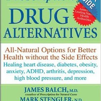 Prescription for Drug Alternatives: All-Natural Options for Better Health without the Side Effects Paperbackby James F. Balch (Author)