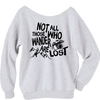 Not All Those Who Wander Are Lost Slouchy Sweatshirt
