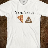YOU'RE A PIZZA