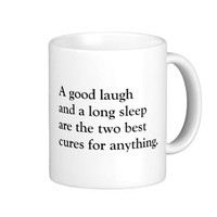 A good laugh and a long sleep are the two best cur