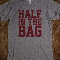 Funny 'Half in the Bag' T-Shirt