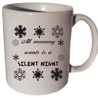 All MOMMY Wants Is A SILENT NIGHT 11 oz coffee tea mug Funny christmas quote 004