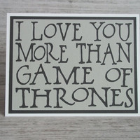 I love you more than Game of Thrones - Chalky Grey card with Charcoal lettering - Game of Thrones Inspired- Blank inside