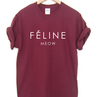 Feline Meow Tshirt Cat Hipster Cara Tumblr Dope Swag Top Unisex and Ladies Sizes really soft Burgundy Black Grey and White