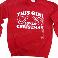 This Girl Loves Christmas - Christmas Sweatshirt Womens Mens Crewneck jumper Ugly Christmas gift funny sweater crew neck red green Slouchy