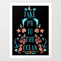Take me to the ocean Art Print by Elisandra
