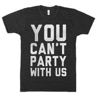 You Can't Party With Us, Clothing, Shirts, Fit, Unisex, Rage, Mean Girls, Parody, College, American Apparel.
