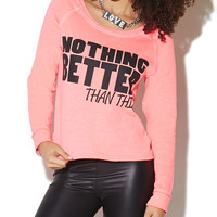 Nothing Better Than This Sweatshirt | Wet Seal
