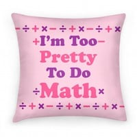 I'm Too Pretty To Do Math (pillow)