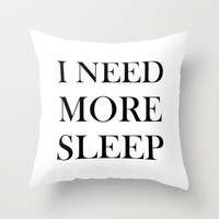 I NEED MORE SLEEP Throw Pillow by Sara Eshak