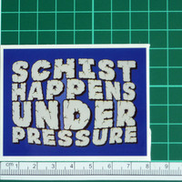 Schist Happens Under Pressure Sticker Decal Funny Geology Science Mineral Rock