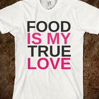 FOOD IS MY TRUE LOVE T-SHIRT