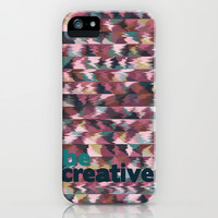 BE CREATIVE iPhone & iPod Case by Nika