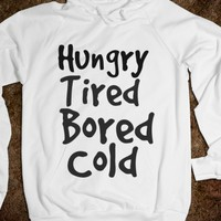 HUNGRY, TIRED BORED COLD