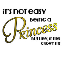 It's not easy being a princess. With Gold or Silver metallic highlights Wall Decal Words Quote Sticker WW4029A