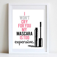 8x10 Glamorous Wall Art Mascara Wall Quote I Won't Cry For You My Mascara Is Too Expensive
