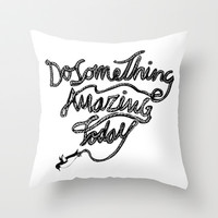 DO SOMETHING AMAZING TODAY Throw Pillow by Huebucket