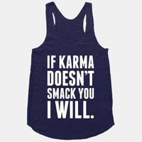 If Karma Doesn't smack You, I Will.