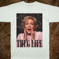 BETTY WHITE THUG LYFE