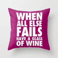 When All Else Fails Have a Glass of Wine Throw Pillow by LookHUMAN