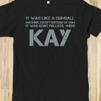IT WAS LIKE A GUMBALL MACHINE, EXCEPT INSTEAD OF GUM IT WAS GOAT PELLETS. -MISS KAY