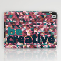 BE CREATIVE iPad Case by Nika
