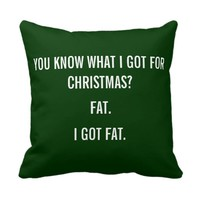 I GOT FAT FOR CHRISTMAS FUNNY HUNTER GREEN PILLOW
