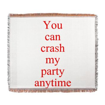 You can crash my party anytime Woven Blanket