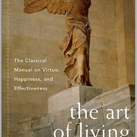 Art of Living: The Classic Manual on Virtue, Happiness, and Effectiveness