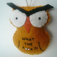 Ornery owl ornament Christmas decoration funny naughty gifts for men or women- MATURE