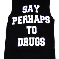SAY PERHAPS TO DRUGS OVERSIZE TANK