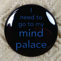 I need to go to my mind palace. Sherlock inspired 1.5 inch pinback button