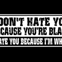 T-Shirt Hell :: I DON'T HATE YOU BECAUSE YOU'RE BLACK - I HATE YOU BECAUSE I'M WHITE